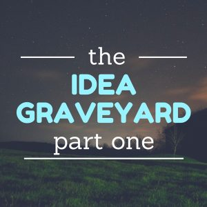 The Idea Graveyard - Part One (Blog Image)